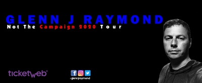 Glenn J Raymond (Not The Campaign 2020 Tour)