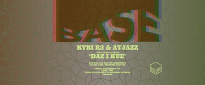 Base with Kyri R2, Atjazz and Daz-I-Kue