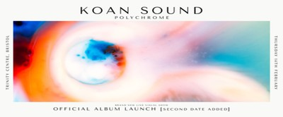 KOAN Sound: Polychrome Official Album Launch EXTRA DATE