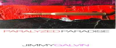 Paralyzed Paradise: A Solo Exhibition by Jimmy Galvin