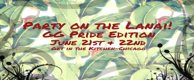 'Party on the Lanai' GG PopUP Events!~ Chicago Pride Edition